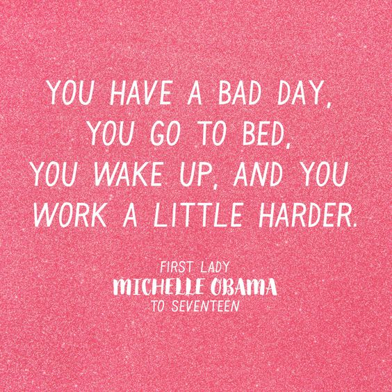 have a bad day work harder