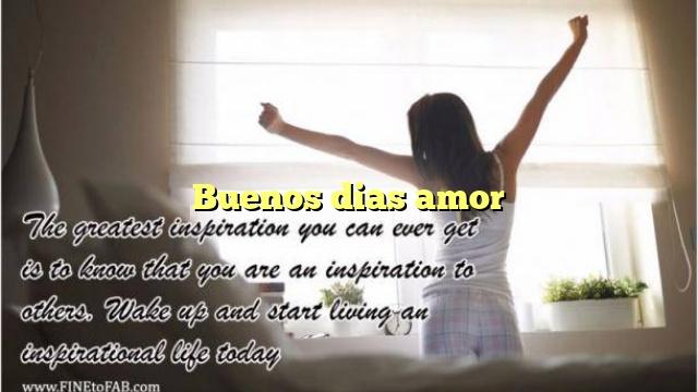 Buenos dias amor